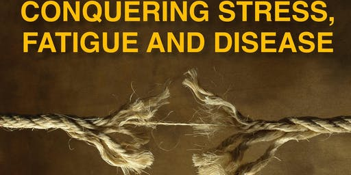 Conquering Stress, Fatigue and Disease