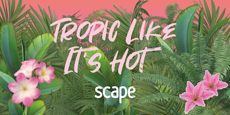 Tropic Like It's Hot - The Official Scape Welcome Party tickets