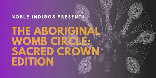 The Aboriginal Womb Circle: Sacred Crown Edition