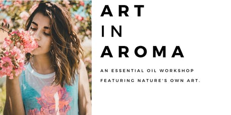Art in Aroma: An Essential Oil Workshop Ft. Nature's Art tickets