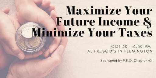 Maximize Your Future Income & Minimize Your Taxes