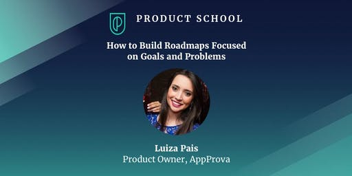 How to Build Roadmaps Focused on Goals and Problems
