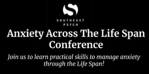Southeast Psych Presents: Anxiety Across The Life Span Conference!