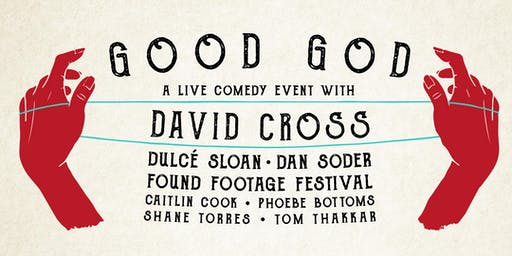 Good God feat. Cross, Sloan, Soder, Found Footage Festival • SOLD OUT