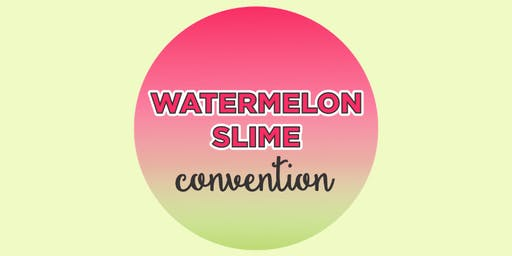 WATERMELON SLIME CONVENTION