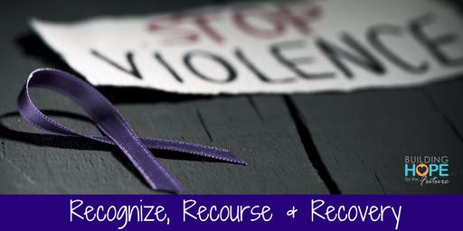 Domestic Violence: Recognize, Recourse & Recovery