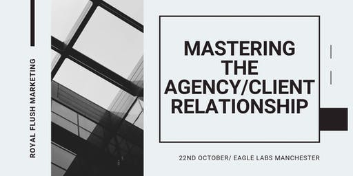 Getting the most from your Agency and Client Relationship