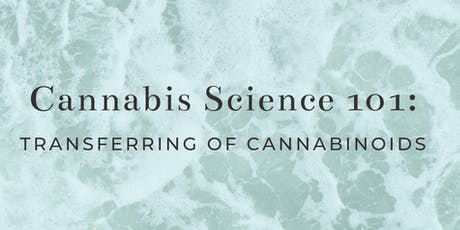 Cannabis Science 101: Transferring of Cannabinoids tickets
