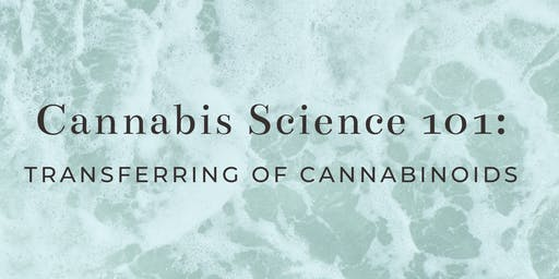 Cannabis Science 101: Transferring of Cannabinoids