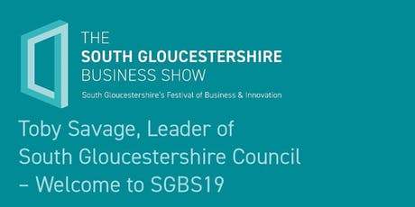 Toby Savage – Leader of South Gloucestershire Council – Welcome to #SGBS19 tickets