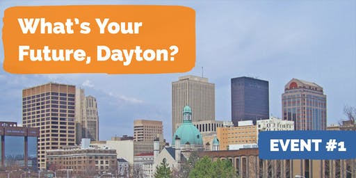 What's Your Future, Dayton? (Conversation #1)