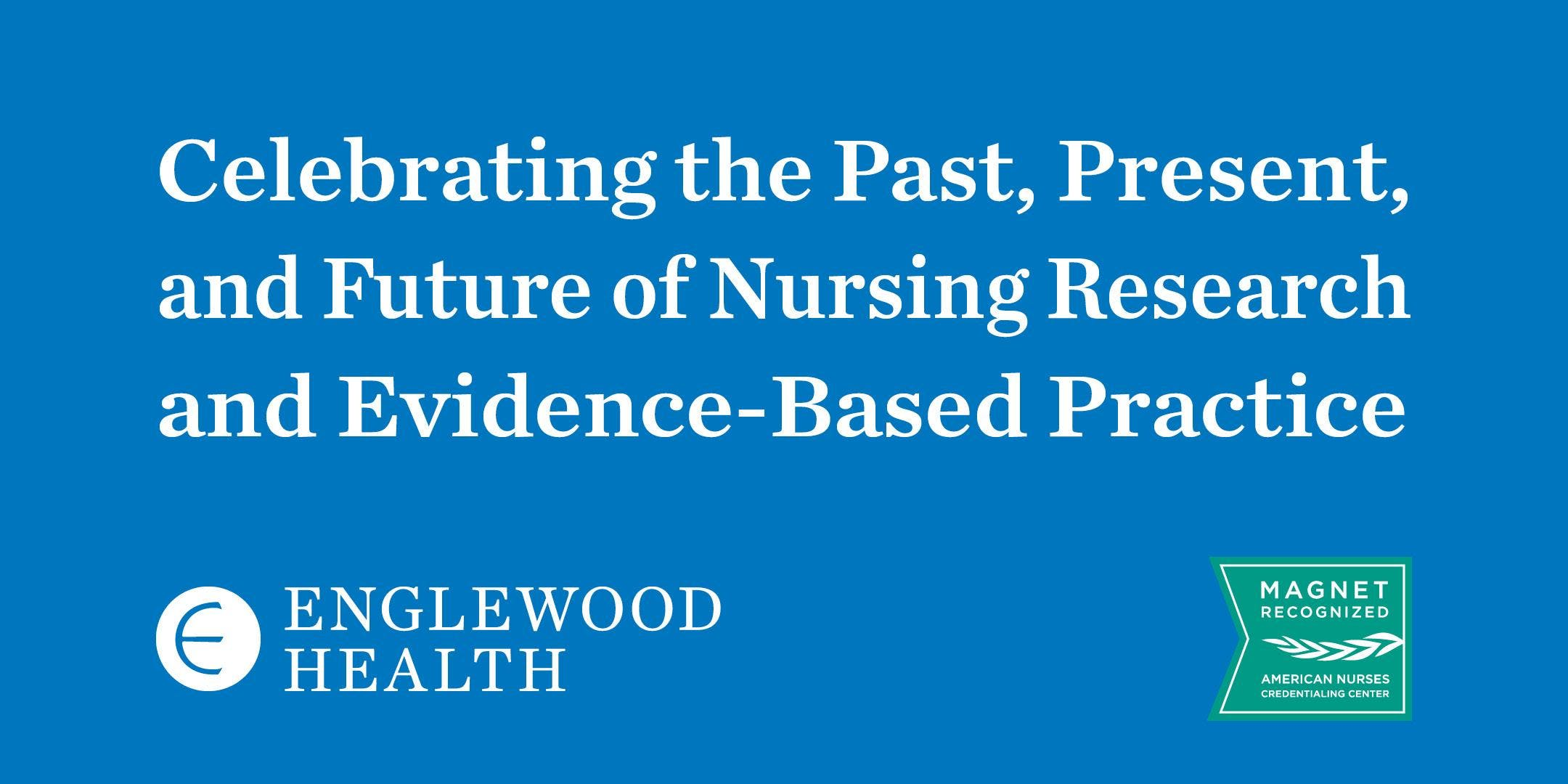 More info: Celebrating the Past, Present, and Future of Nursing Research and Evidence-Based Practice