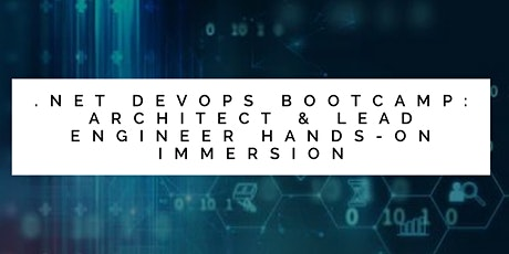 .NET DevOps Bootcamp: architect & lead engineer hands-on immersion tickets