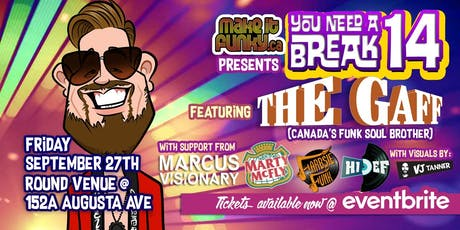 You Need a Break #14: The Gaff, Marcus Visionary, Marty McFly, HiDef, Farbs tickets