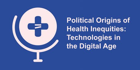 Political Origins of Health Inequities: Technology in the Digital Age tickets