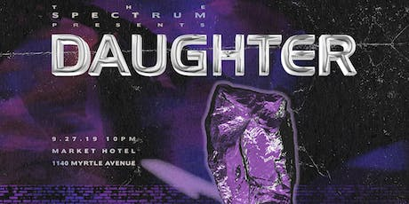 The Spectrum presents: Daughter tickets