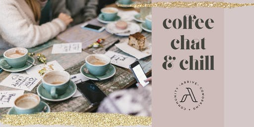 Coffee, Chat and Chill - Arrive Coworking + Community