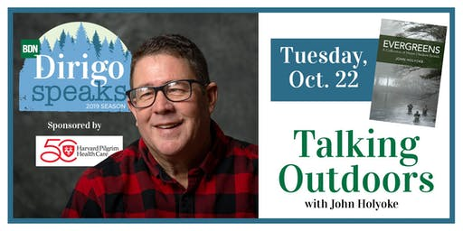 Dirigo Speaks: Talking Outdoors with John Holyoke