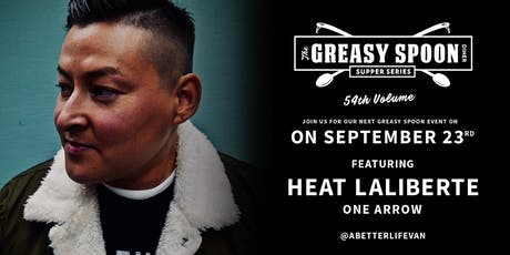 Greasy Spoon Diner Vol 54 featuring chef Heat Laliberte of One Arrow  tickets