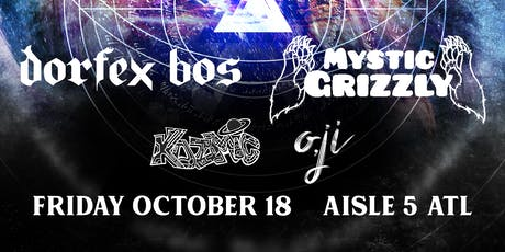Dorfex Bos, Mystic Grizzly, Kozmic, o,ji at Aisle 5 tickets