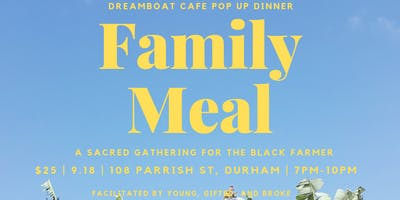 Family Meal Pop up Dinner: A Sacred Space For The Black Farmer