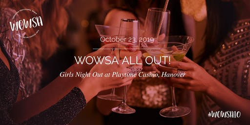 WOWSA All Out! Girls Night Out at Playtime Casino Hanover