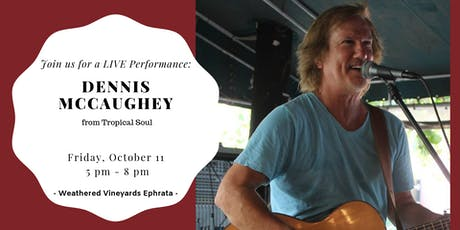 Dennis McCaughey LIVE at Weathered Vineyards Ephrata tickets