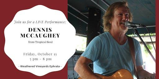 Dennis McCaughey LIVE at Weathered Vineyards Ephrata
