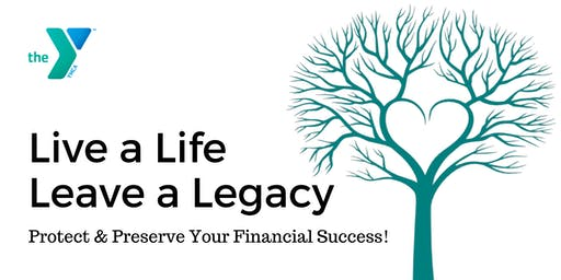 Live a Life, Leave a Legacy (Protect & Preserve Your Financial Success!)