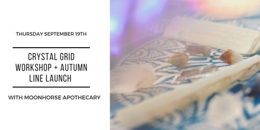 Crystal Grid Workshop & Autumn Line Launch w/ Moonhorse Apothecary