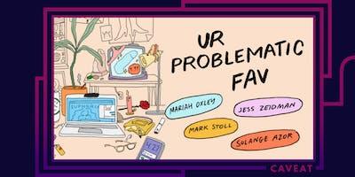 Ur Problematic Fav