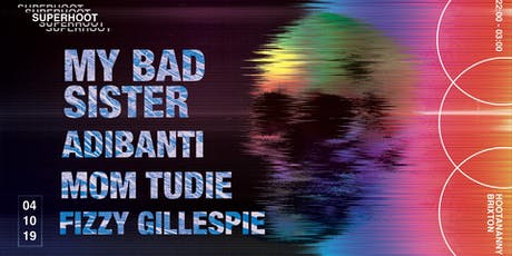 Superhoot: My Bad Sister, Adibanti, Mom Tudie & Fizzy Gillespie tickets