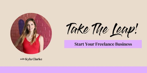 Take The Leap: Start Your Freelance Business