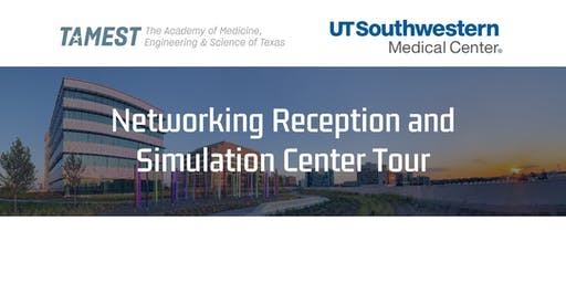 TAMEST and UT Southwestern Networking Reception and Simulation Center Tour