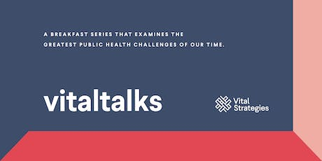 Vital Talks - Putting Money to Work to Prevent NCDs tickets
