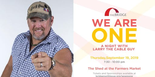 We Are One: A Night with Larry the Cable Guy (comedy, food, and drinks for charity)