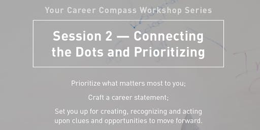 Your Career Compass Workshop Series: Session 2 -- Connecting the Dots and Prioritizing