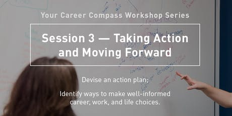 Your Career Compass Workshop Series: Session 3 – Taking Action and Moving Forward tickets