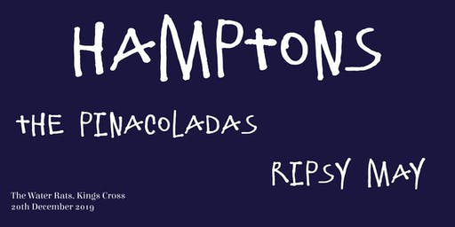 Hamptons/The Pinacoladas/Ripsy May @ The Water Rats, Kings Cross