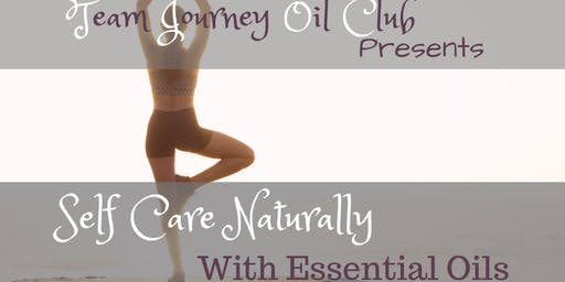 Team Journey Oil Club Presents-Self Care Naturally with Essential Oils