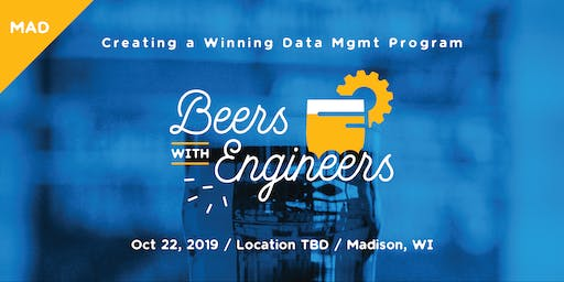 Beers with Engineers: Creating a Winning Data Management Program - Madison