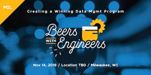 Beers with Engineers: Creating a Winning Data Management Program - Milwaukee