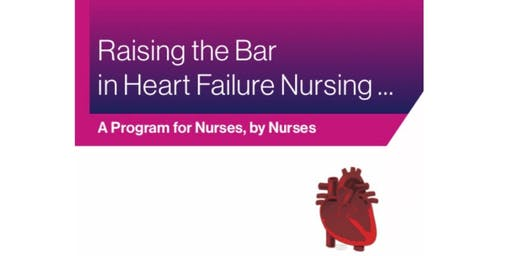 Raising the Bar in Heart Failure Nursing - A Program for Nurses, by Nurses
