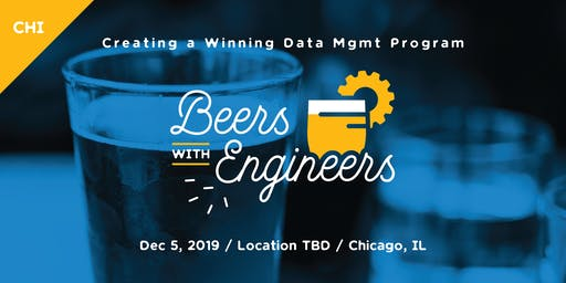 Beers with Engineers: Creating a Winning Data Management Program - Chicago