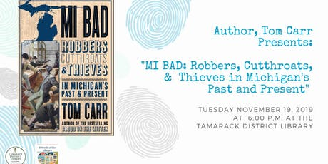 MI Bad: Robbers Cutthroats Thieves in Michigan's Past & Present tickets