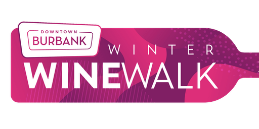Burbank Winter Wine Walk! Nov. 16th 4pm-7pm