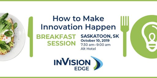 How to Make Innovation Happen - Breakfast Session Hosted by inVision Edge
