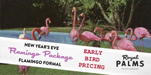EARLY BIRD FLAMINGO PACKAGE at The Royal Palms NYE Flamingo Formal