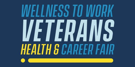 Wellness to Work Veterans Health & Career Fair