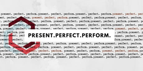 Present. Perfect. Perform. tickets